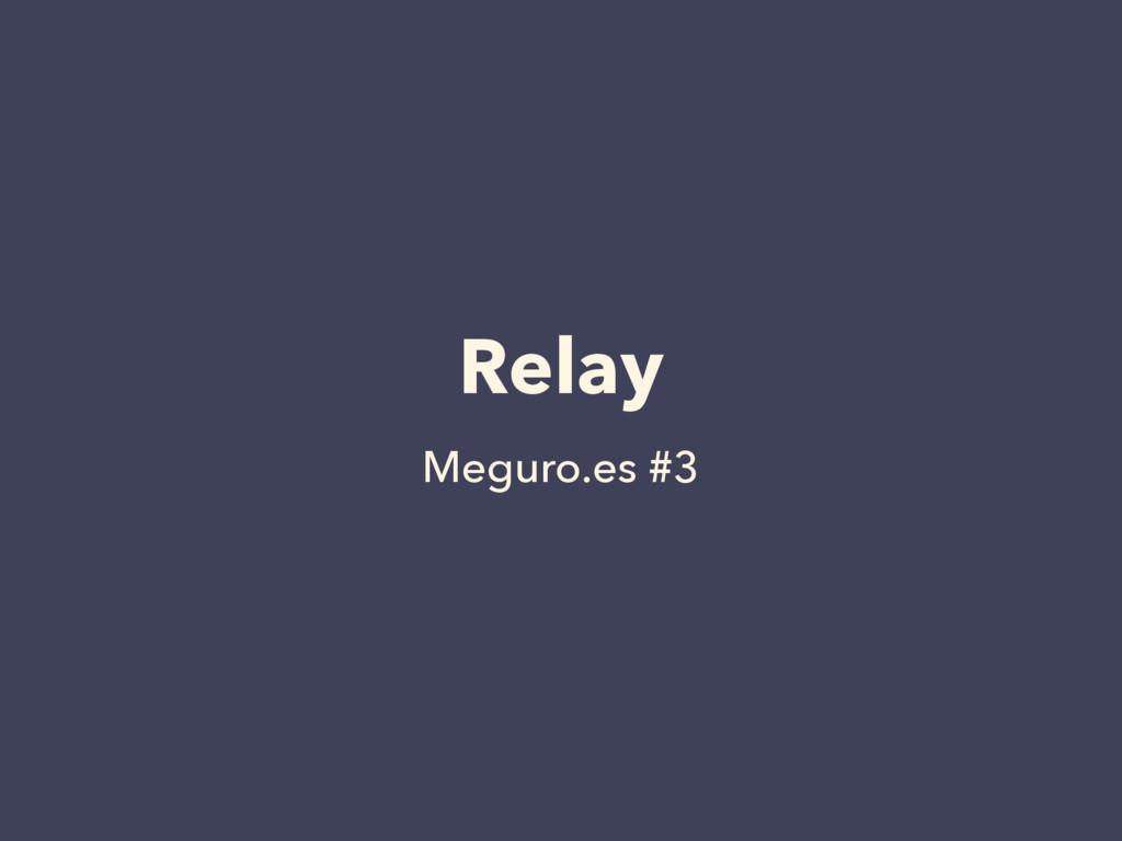 Relay Meguro.es #3
