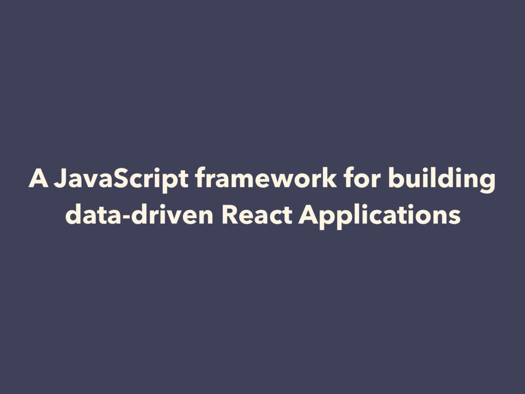 A JavaScript framework for building data-driven...