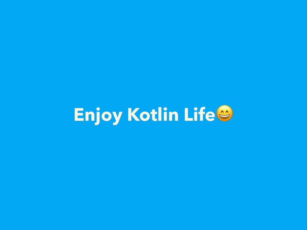 Enjoy Kotlin Life