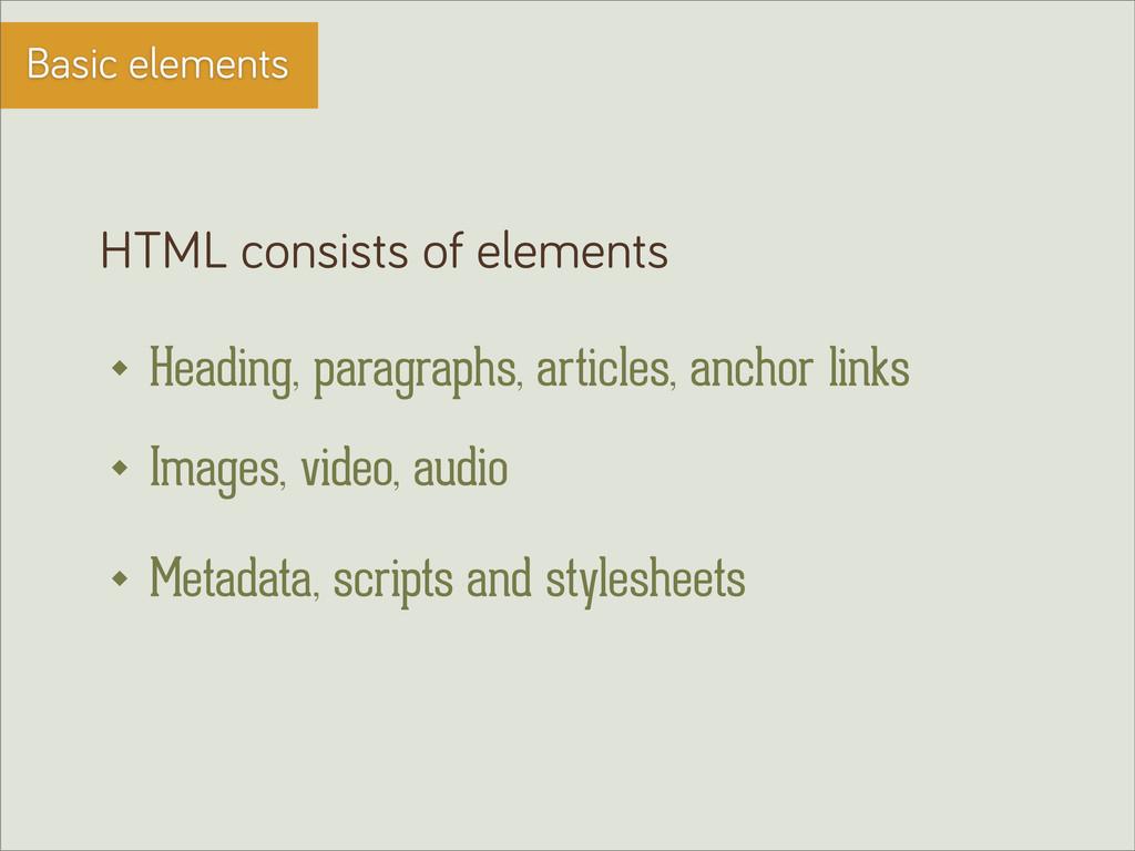 Basic elements HTML consists of elements Headin...