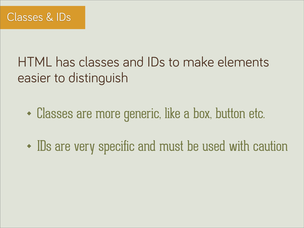 Classes & IDs HTML has classes and IDs to make ...