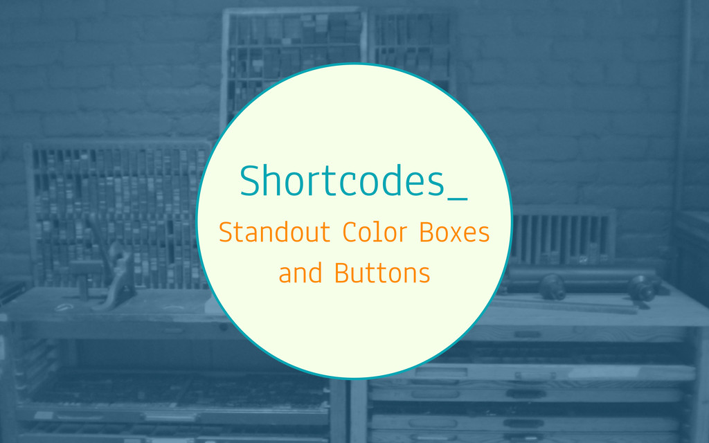 Shortcodes_ Standout Color Boxes and Buttons