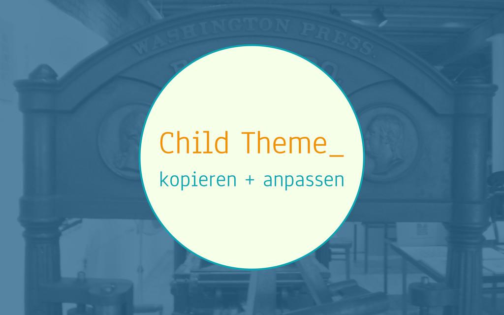 Child Theme_ kopieren + anpassen