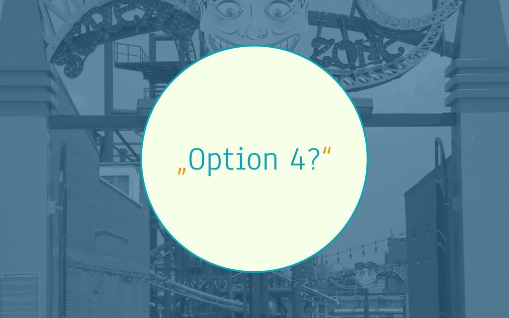"""""""Option 4?"""""""