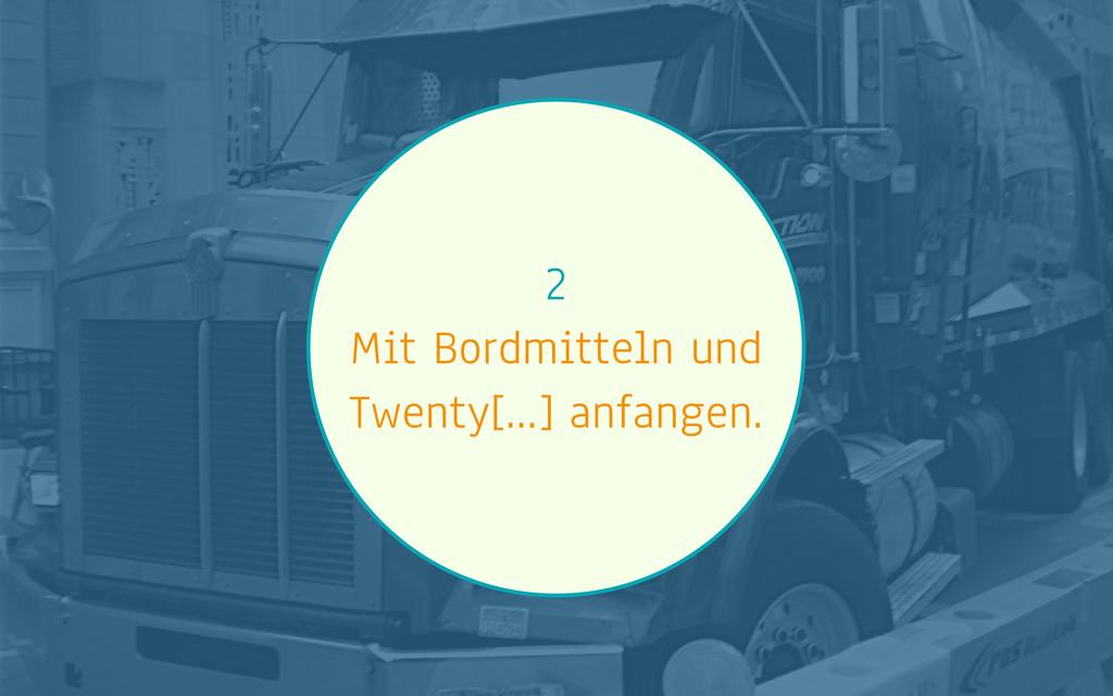 2 Mit Bordmitteln und Twenty[…] anfangen.
