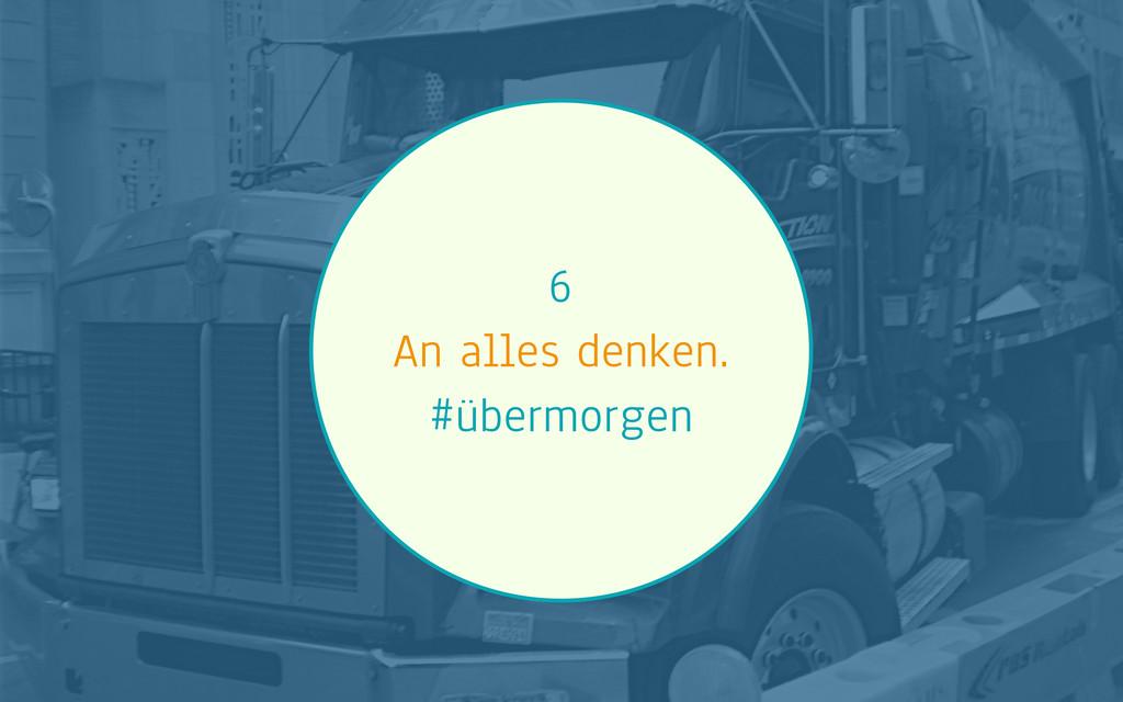 6 An alles denken. #übermorgen