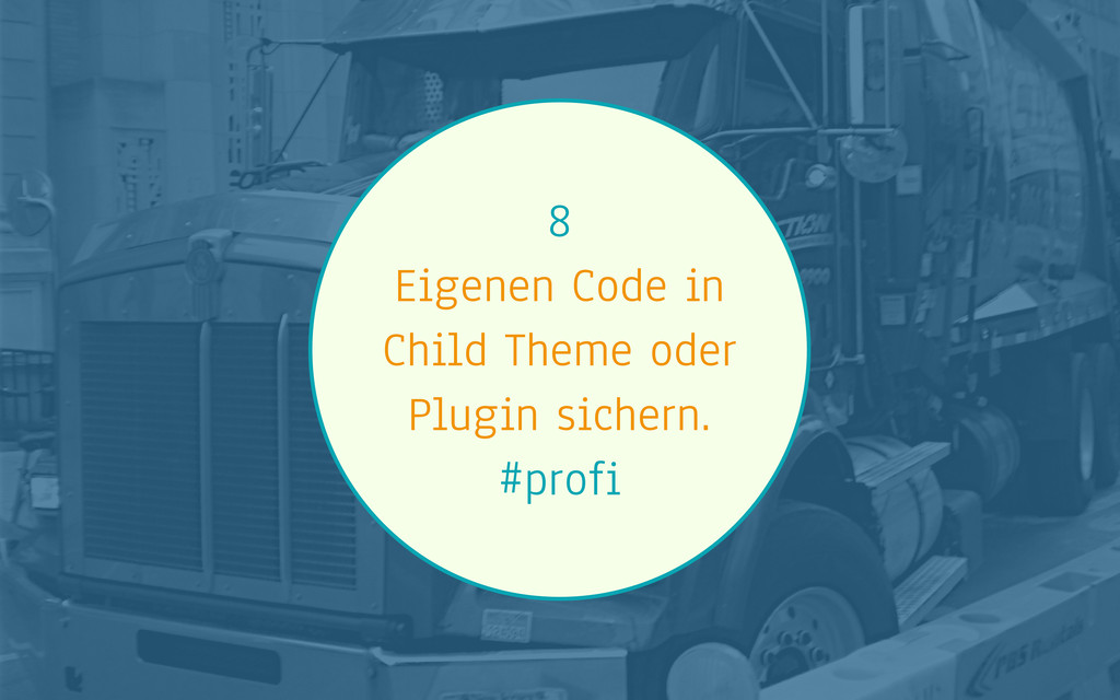 8 Eigenen Code in Child Theme oder Plugin siche...