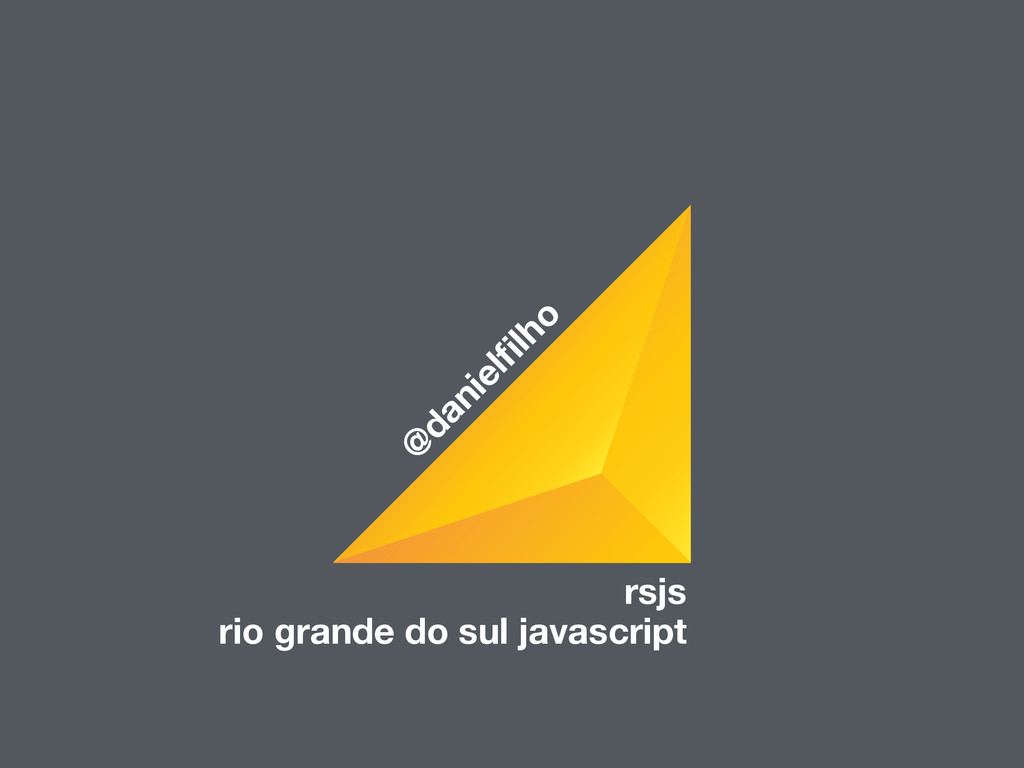 @ danielfilho rsjs rio grande do sul javascript