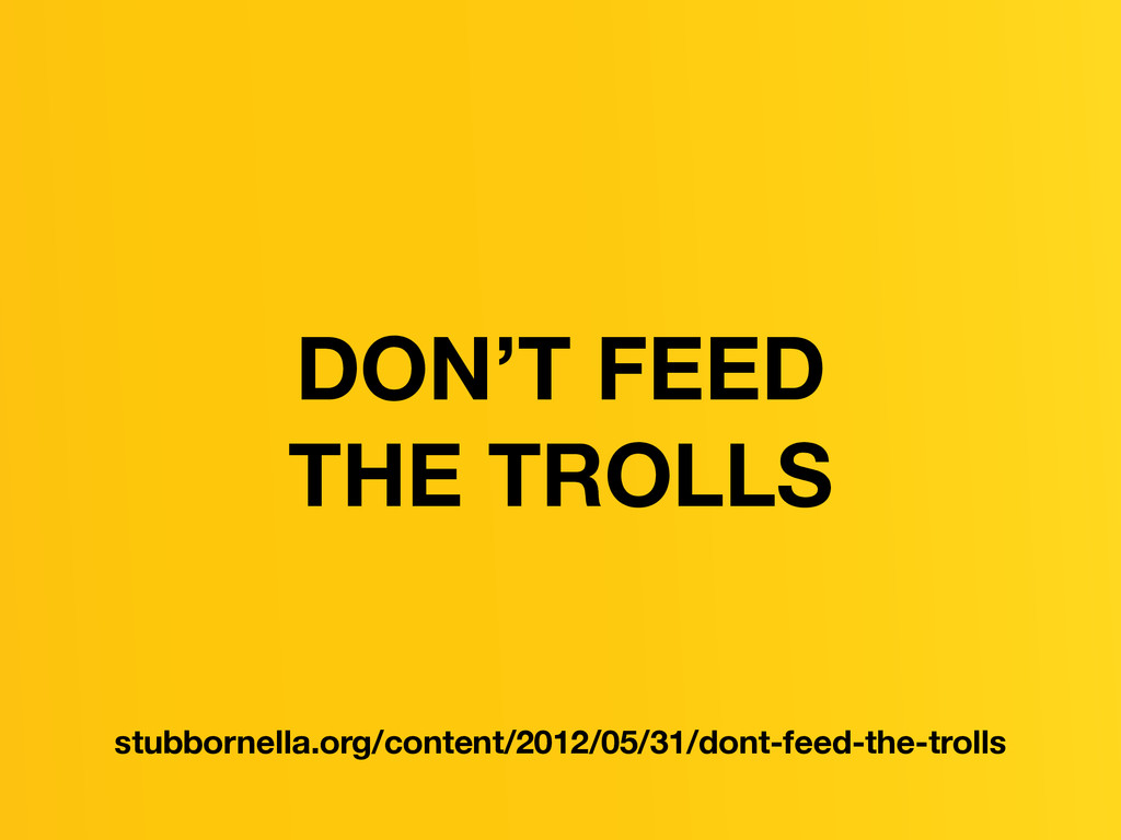 DON'T FEED THE TROLLS stubbornella.org/content/...