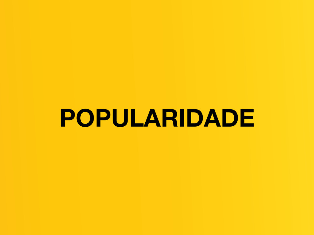 POPULARIDADE