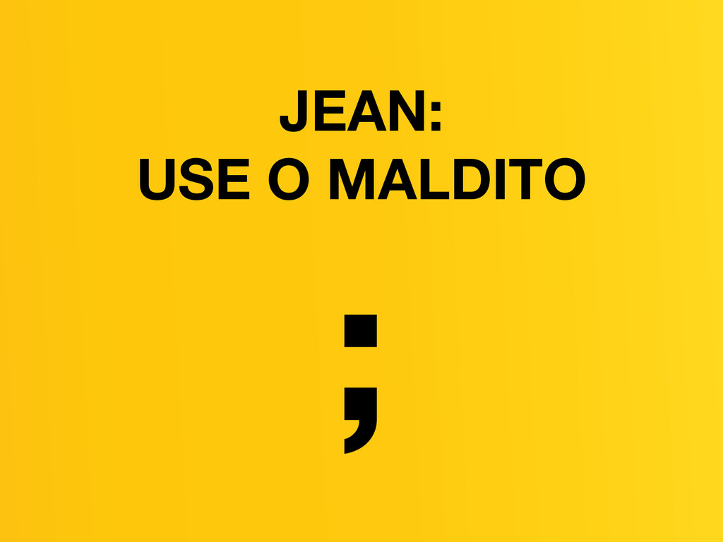 JEAN: USE O MALDITO ;