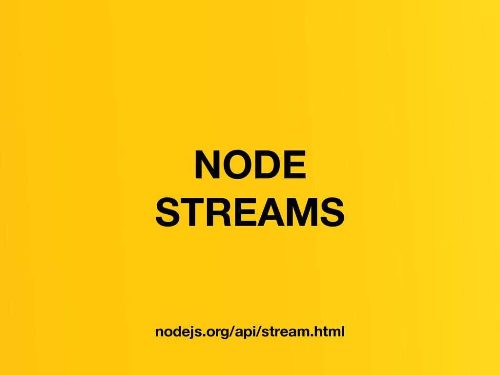 NODE STREAMS nodejs.org/api/stream.html