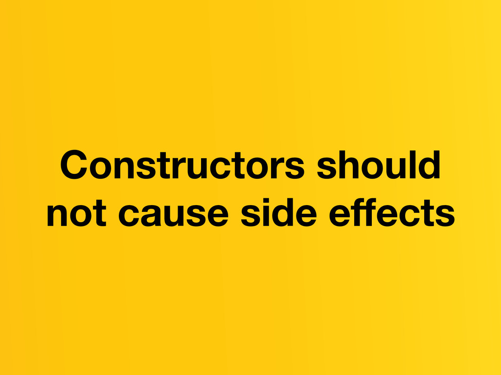 Constructors should not cause side effects