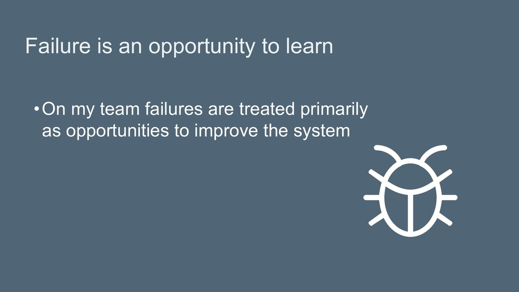 Failure is an opportunity to learn •On my team...