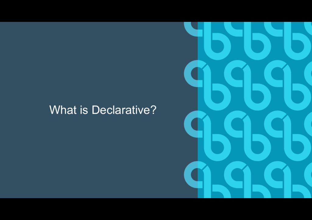 What is Declarative?