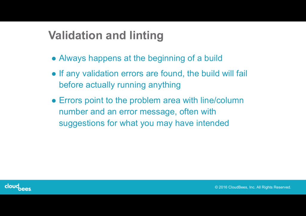 Validation and linting ● Always happens at the ...