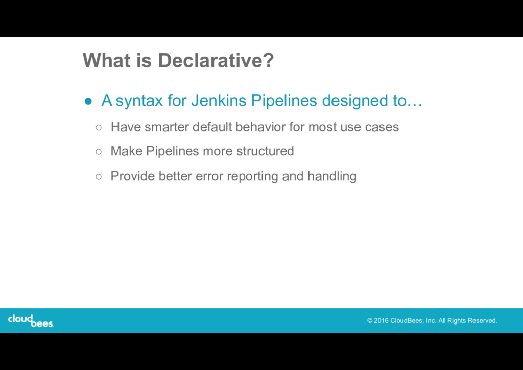 What is Declarative? ● A syntax for Jenkins Pip...