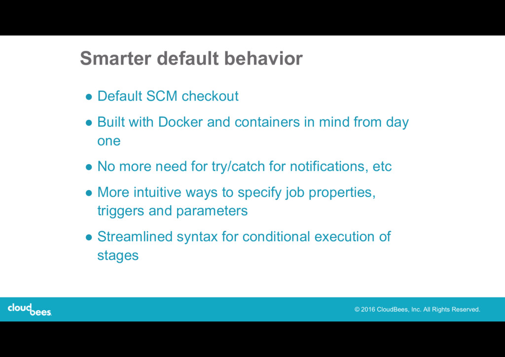 Smarter default behavior ● Default SCM checkout...