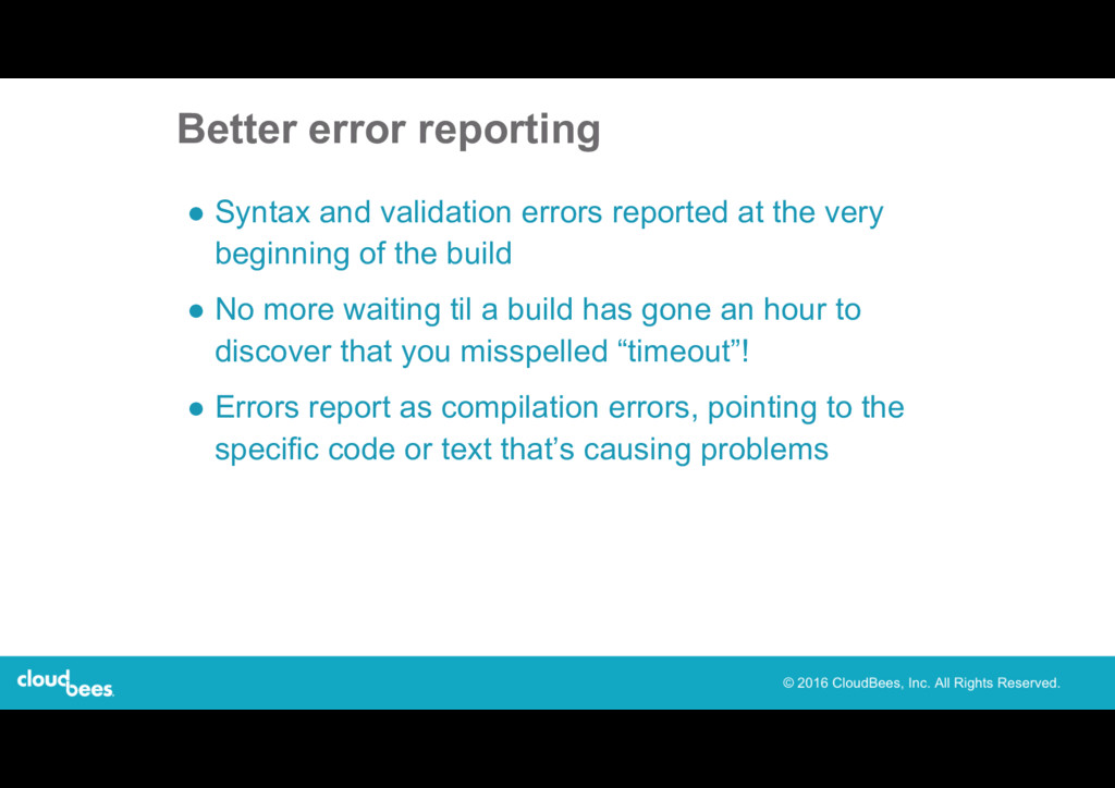 Better error reporting ● Syntax and validation ...