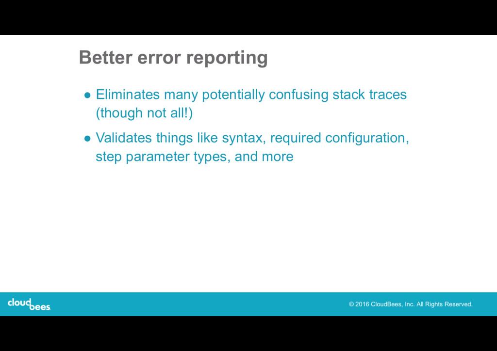 Better error reporting ● Eliminates many potent...