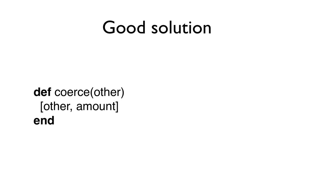 Good solution def coerce(other) 