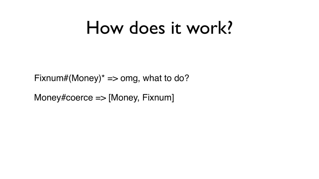 How does it work? Fixnum#(Money)* => omg, what ...