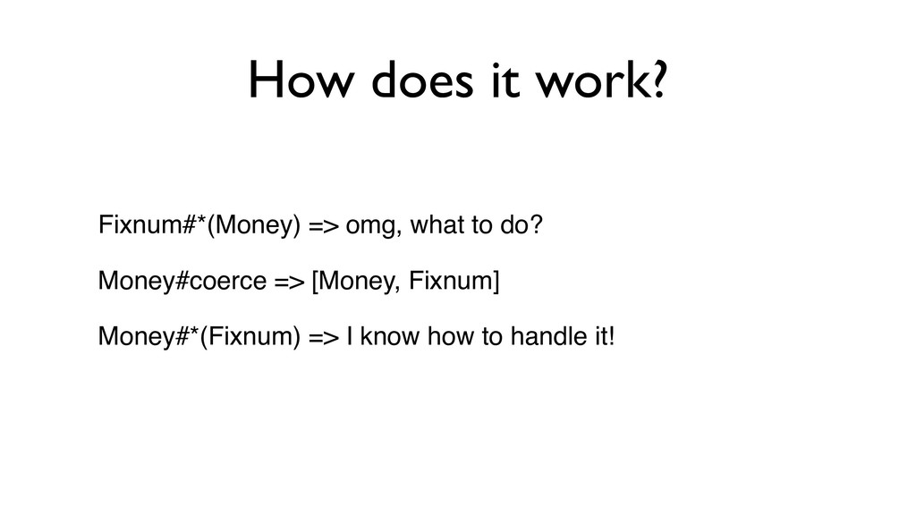 How does it work? Fixnum#*(Money) => omg, what ...