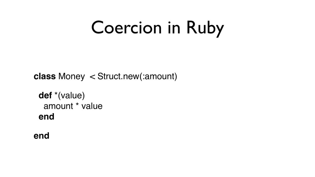 Coercion in Ruby class Money < Struct.new(:amou...