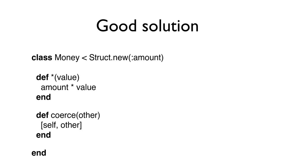 Good solution class Money < Struct.new(:amount)...