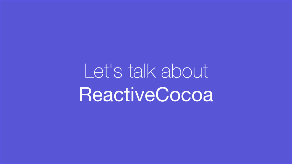 Let's talk about ReactiveCocoa