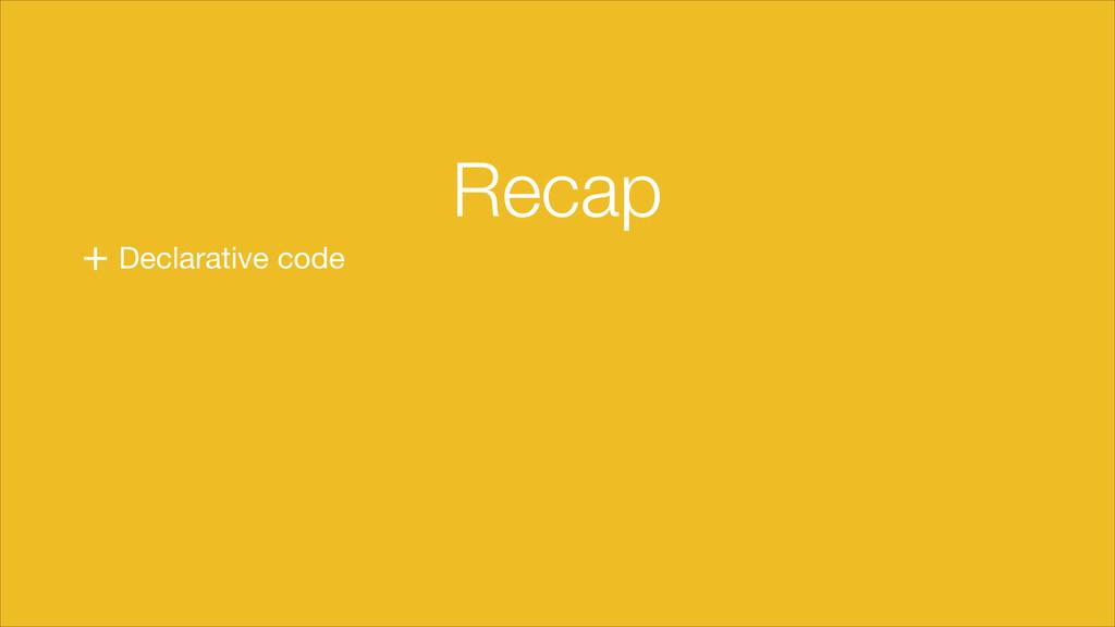 + Declarative code Recap