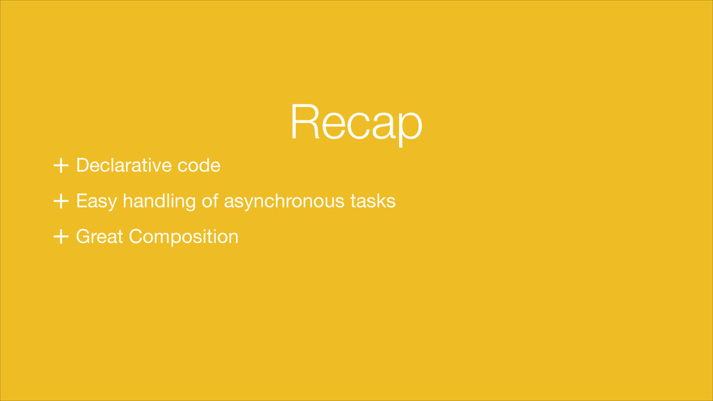 + Declarative code + Easy handling of asynchron...