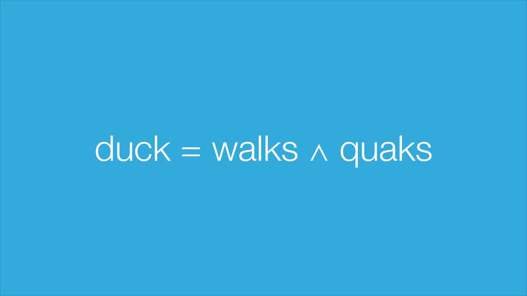 duck = walks ∧ quaks