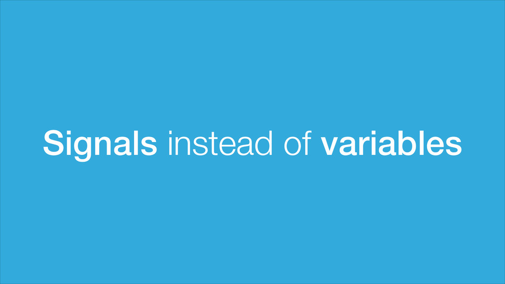 Signals instead of variables
