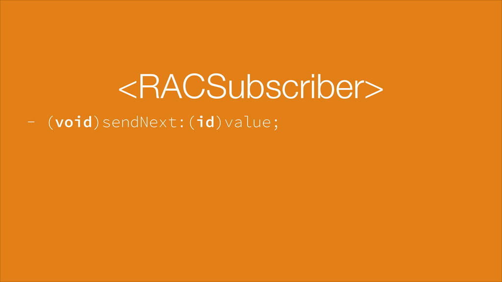 - (void)sendNext:(id)value; <RACSubscriber>