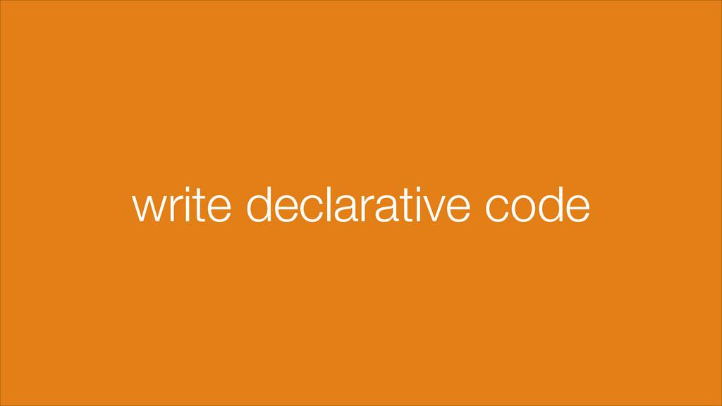 write declarative code