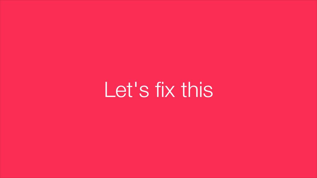 Let's fix this