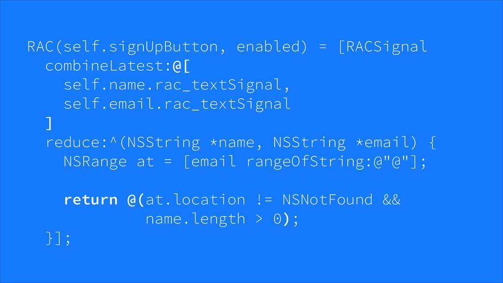 RAC(self.signUpButton, enabled) = [RACSignal c...