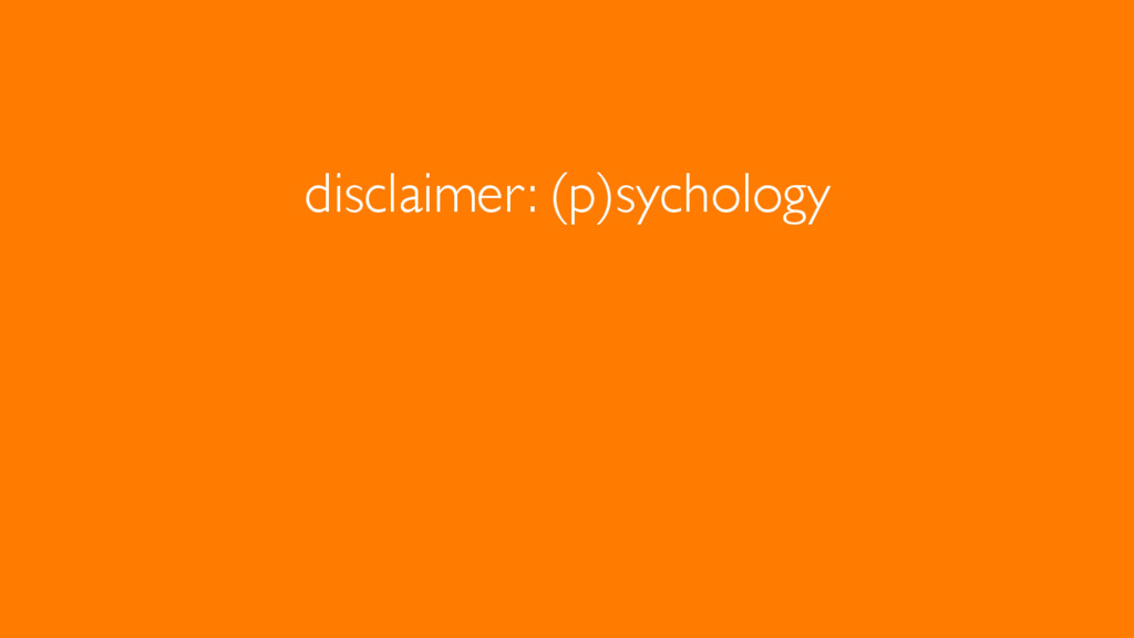 disclaimer: (p)sychology