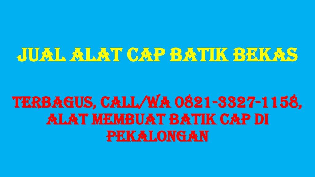 Jual Alat Cap Batik Bekas TERBAGUS, Call/WA 082...