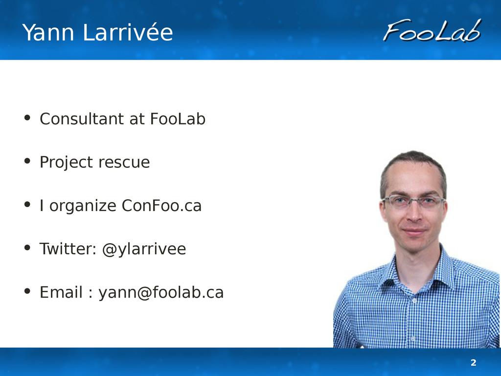 2 Yann Larrivée • Consultant at FooLab • Projec...
