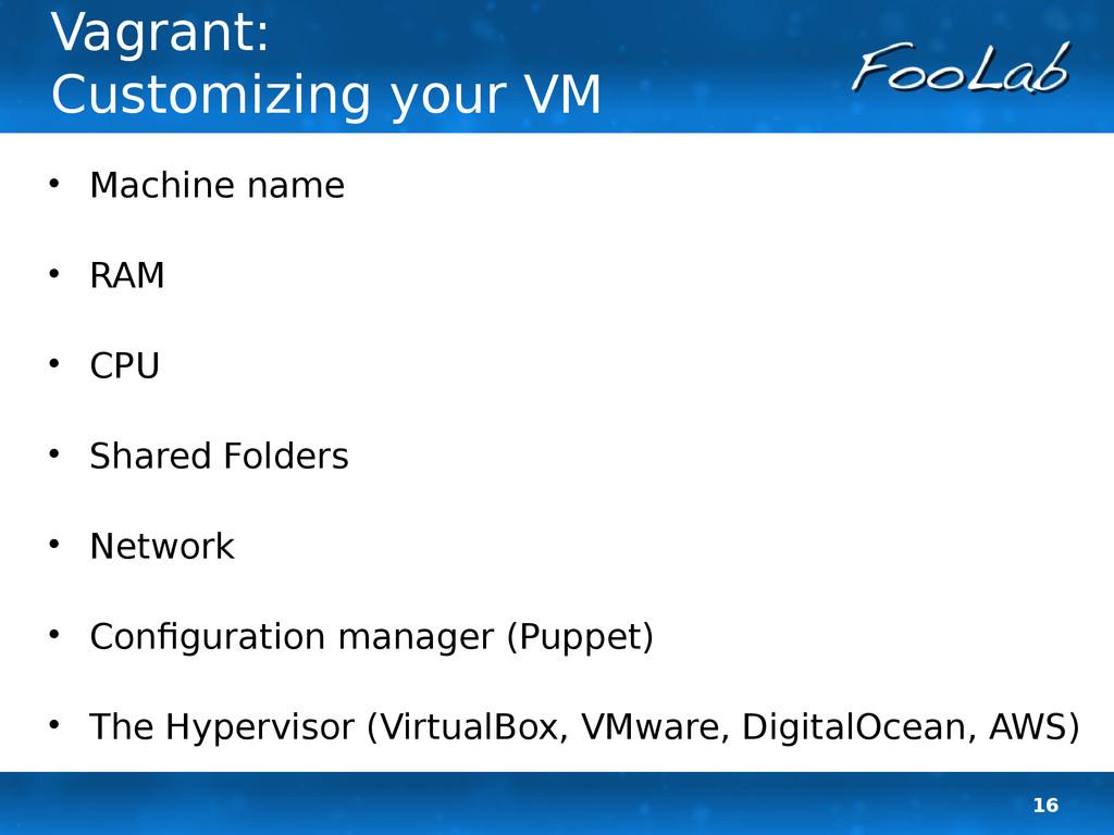 16 Vagrant: Customizing your VM  Machine name ...