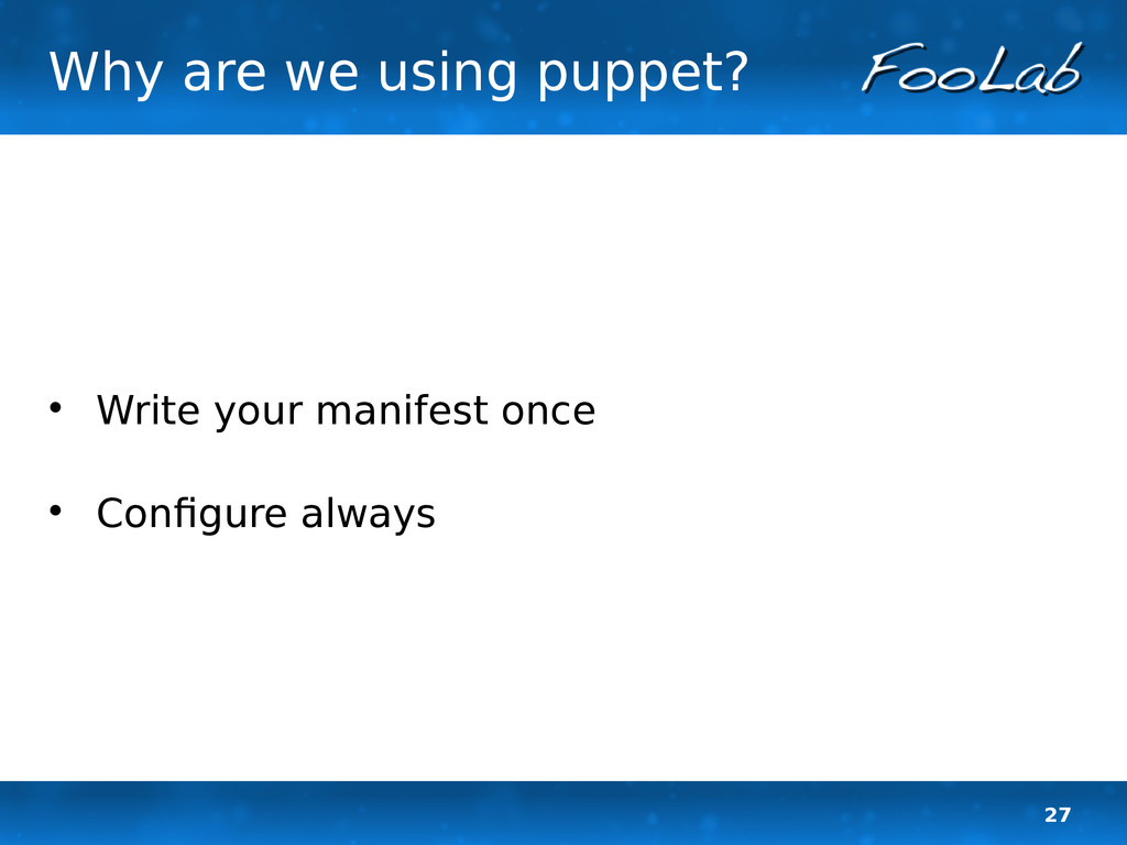 27 Why are we using puppet?  Write your manife...