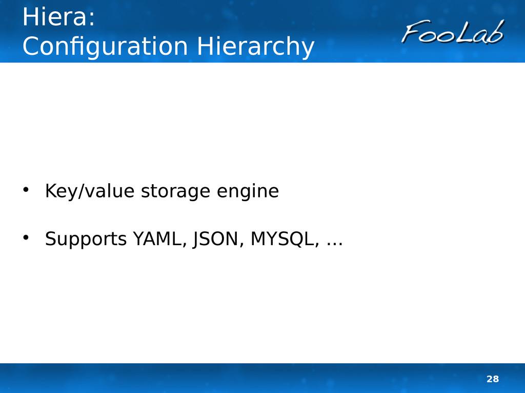 28 Hiera: Configuration Hierarchy  Key/value s...
