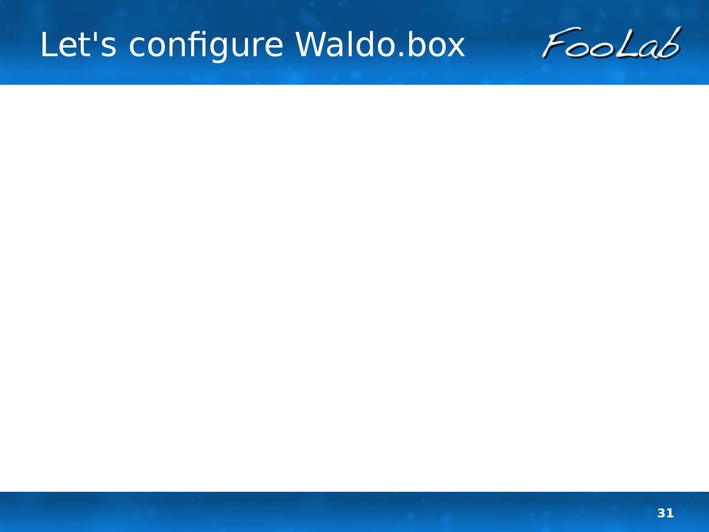 31 Let's configure Waldo.box