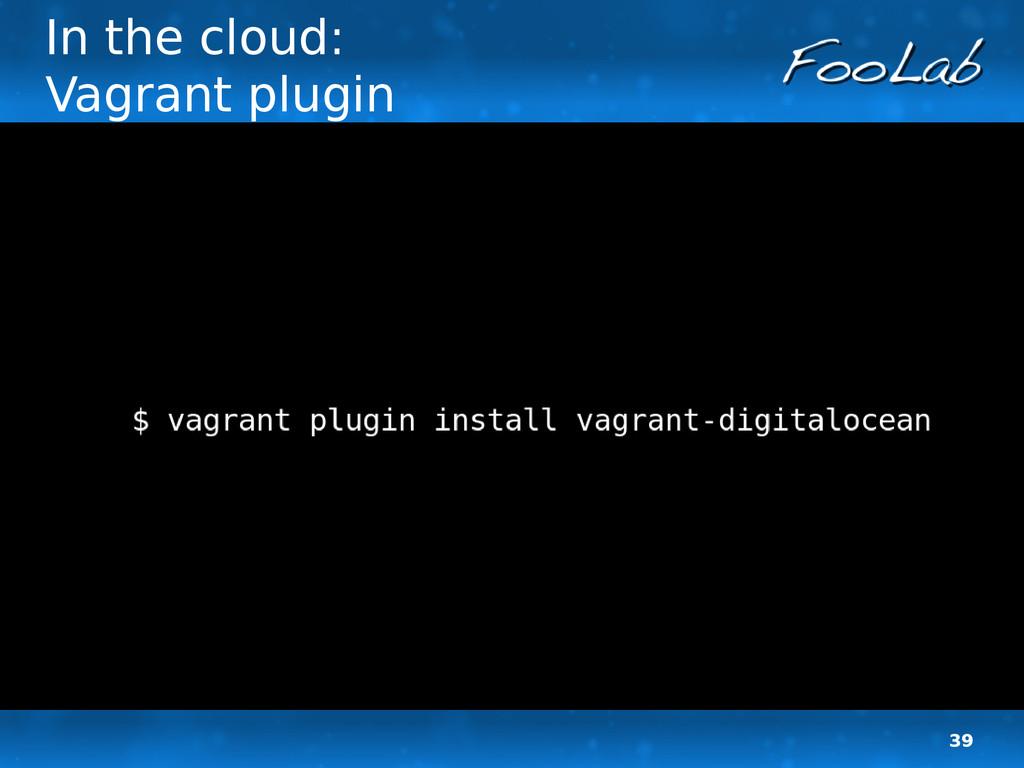 39 In the cloud: Vagrant plugin