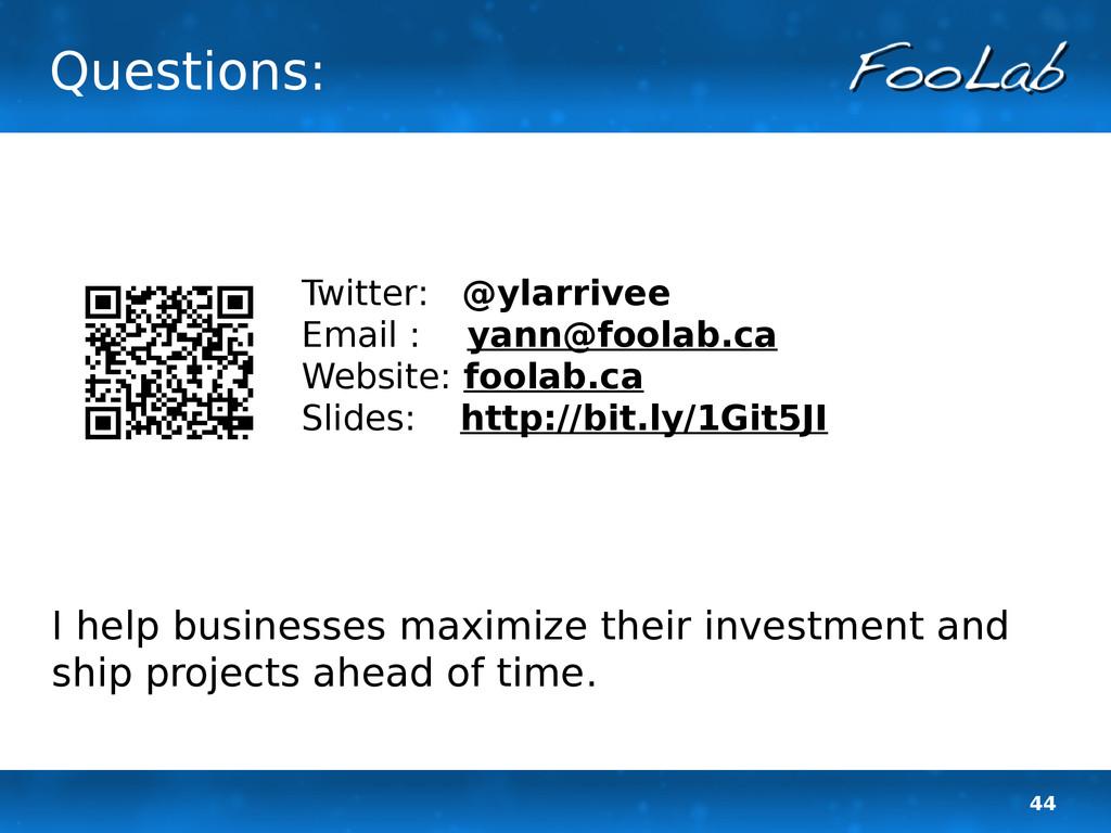 44 Questions: Twitter: @ylarrivee Email : yann@...