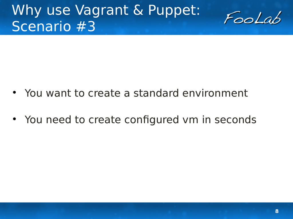 8 Why use Vagrant & Puppet: Scenario #3  You w...