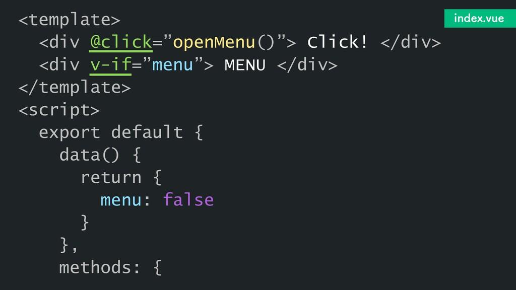 "<template> <div @click=""openMenu()""> Click! </d..."
