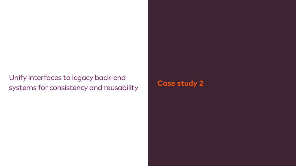Unify interfaces to legacy back-end systems for...